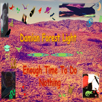 Damian Forest Light - Enough Time to Do Nothing