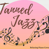 Relaxing Piano Crew - Tanned Jazz