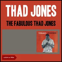Thad Jones - The Fabulous Thad Jones (Album of 1954)
