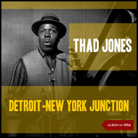Thad Jones - Detroit-New York Junction (Album of 1956)