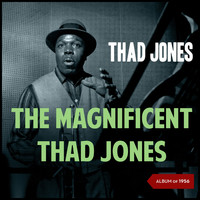 Thad Jones - The Magnificent Thad Jones (Album of 1956)