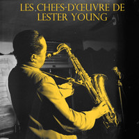 Lester Young and His Sextet, Lester Young and His Band, Lester Young - Les Chefs-Dœuvre De Lester Young, Vol. 1 / , Vol. 2
