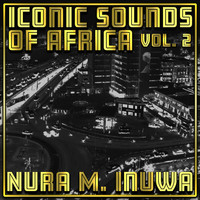 Nura M. Inuwa - Iconic Sounds of Africa Vol, 2