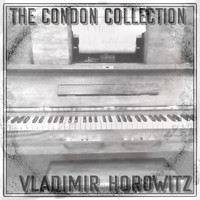 Vladimir Horowitz - The Condon Collection: Vladimir Horowitz