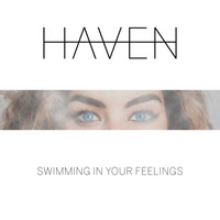Haven - Swimming In Your Feelings