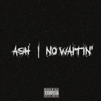 Ash - NO WAITIN' (Explicit)