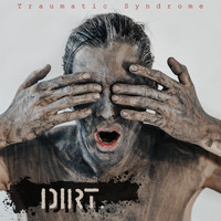 Traumatic Syndrome - Dirt (Explicit)