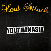 Hard Attack - Youthanasia