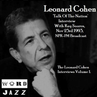 Leonard Cohen - 'Talk Of The Nation' Interview With Ray Suares, Nov 23rd 1993, NPR-FM Broadcast - The Leonard Cohen Interviews Volume 1