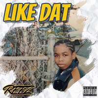 Reez - Like Dat (Explicit)