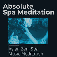 Asian Zen: Spa Music Meditation - Absolute Spa Meditation