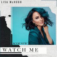 Lisa McHugh - Watch Me (Acoustic)