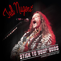 Ted Nugent - Stick to Your Guns! (Live 1995)