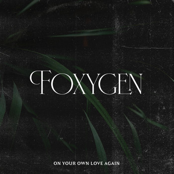 Foxygen - On Your Own Love Again