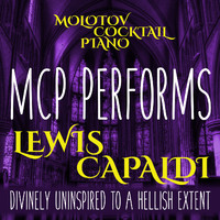 Molotov Cocktail Piano - MCP Performs Lewis Capaldi - Divinely Uninspired to a Hellish Extent (Instrumental)
