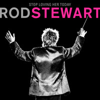 Rod Stewart - Stop Loving Her Today