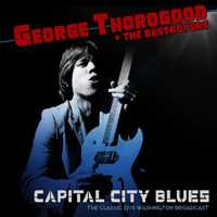 George Thorogood & The Destroyers - Capital City Blues (Live 1978)