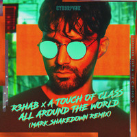R3hab - All Around The World (La La La) (Mark Shakedown Remix)