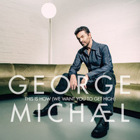 George Michael - This Is How (We Want You To Get High) (Explicit)