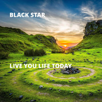 Black Star - Live You Life Today