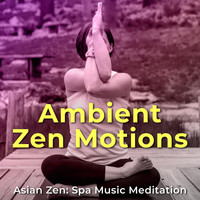 Asian Zen: Spa Music Meditation - Ambient Zen Motions