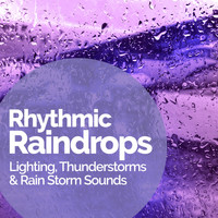 Lighting, Thunderstorms & Rain Storm Sounds - Rhythmic Raindrops
