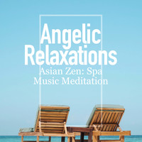 Asian Zen: Spa Music Meditation - Angelic Relaxations