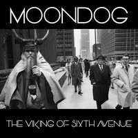 Moondog - The Viking of Sixth Avenue (Remastered 2019)
