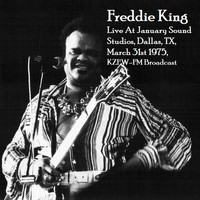 Freddie King - Live At January Sound Studios, Dallas, TX, March 31st 1975, KZEW-FM Broadcast (Remastered)
