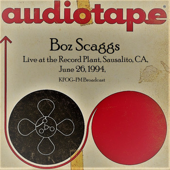 Boz Scaggs - Live at the Record Plant, Sausalito. CA. June 26th 1994,  KFOG-FM Broadcast