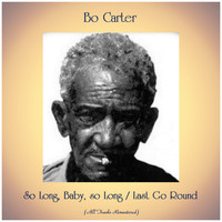 Bo Carter - So Long, Baby, so Long / Last Go Round (All Tracks Remastered)