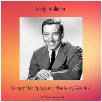 Andy Williams - Younger Than Springtime / This Nearly Was Mine (Remastered 2019)