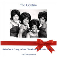 The Crystals - Santa Claus Is Coming to Town / Parade of the Wooden Soldiers (Remastered 2019)