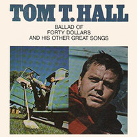 Tom T. Hall - Ballad Of Forty Dollars And His Other Great Songs
