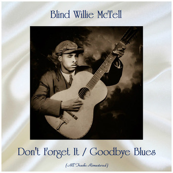 Blind Willie McTell - Don't Forget It / Goodbye Blues (All Tracks Remastered)