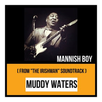 "Muddy Waters - Mannish Boy (From ""The Irishman"" Soundtrack)"