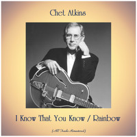 Chet Atkins - I Know That You Know / Rainbow (All Tracks Remastered)