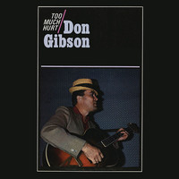 Don Gibson - Too Much Hurt