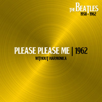 The Beatles - Please Please Me (Without Harmonica, 11sep62