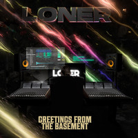 Loner - Greetings from the Basement (Original Mix)