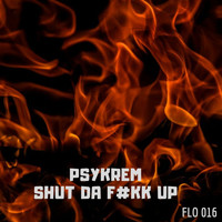 Psykrem - Shut da F#kk Up (Explicit)