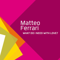 Matteo Ferrari - What Do I Need with Love?