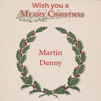 Martin Denny - Wish you a Merry Christmas