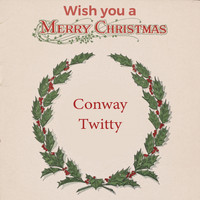 Conway Twitty - Wish you a Merry Christmas
