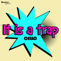 Cello - It Is a Trap