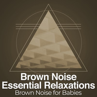 Brown Noise for Babies - Brown Noise Essential Relaxations