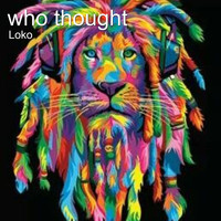 Loko - Who Thought (Explicit)