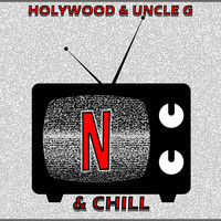 Holywood / Uncle G - Netflix & Chill