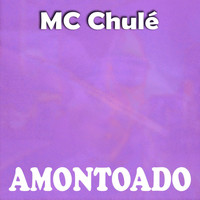 MC Chulé - Amontoado (Explicit)