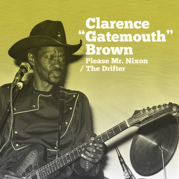 "Clarence ""Gatemouth"" Brown - Please Mr. Nixon / The Drifter"